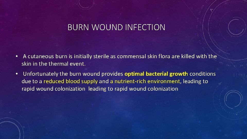 BURN WOUND INFECTION • A cutaneous burn is initially sterile as commensal skin flora