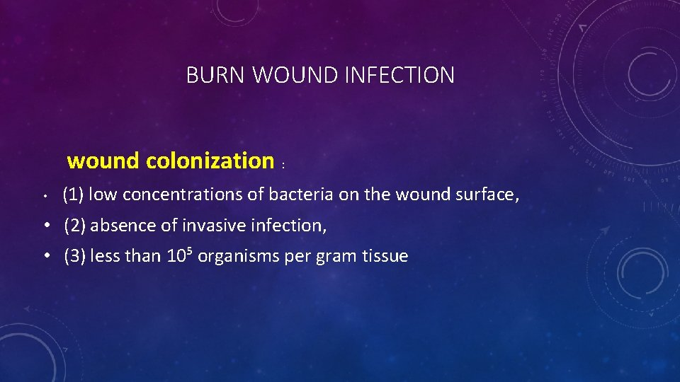 BURN WOUND INFECTION wound colonization : • (1) low concentrations of bacteria on the