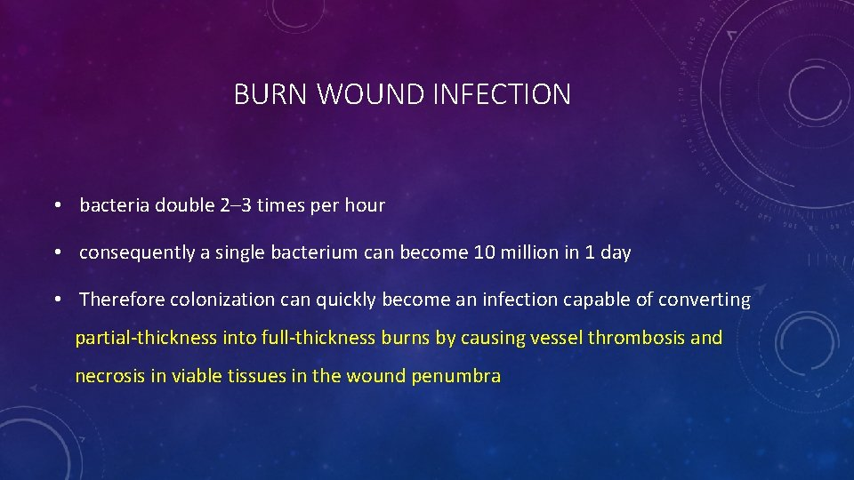 BURN WOUND INFECTION • bacteria double 2– 3 times per hour • consequently a