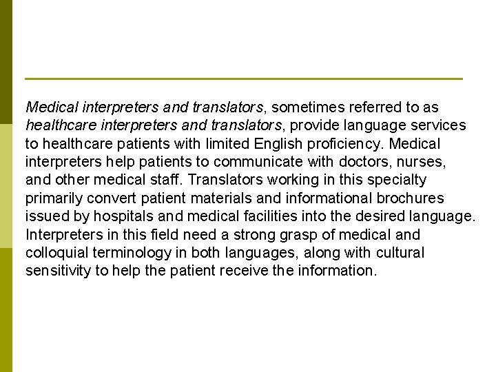 Medical interpreters and translators, sometimes referred to as healthcare interpreters and translators, provide language