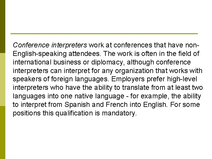 Conference interpreters work at conferences that have non. English-speaking attendees. The work is often
