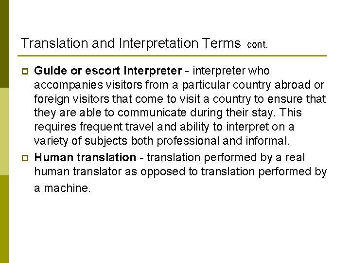 Translation and Interpretation Terms cont. p p Guide or escort interpreter - interpreter who