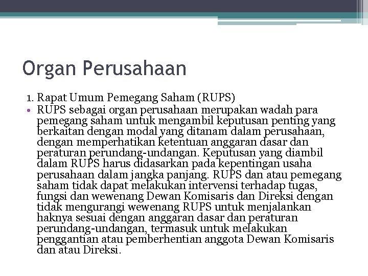 Organ Perusahaan 1. Rapat Umum Pemegang Saham (RUPS) • RUPS sebagai organ perusahaan merupakan