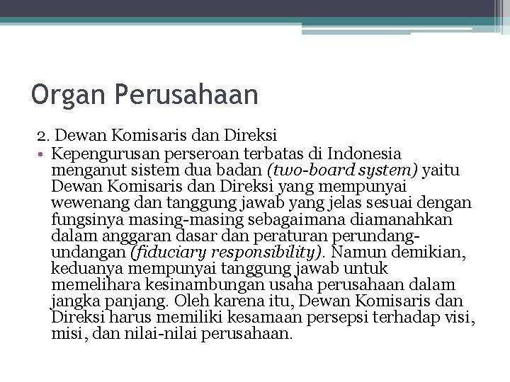 Organ Perusahaan 2. Dewan Komisaris dan Direksi • Kepengurusan perseroan terbatas di Indonesia menganut