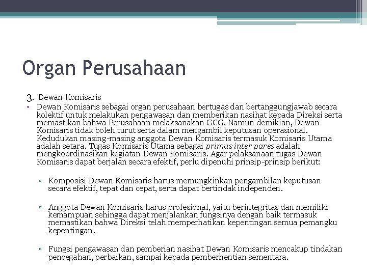 Organ Perusahaan 3. Dewan Komisaris • Dewan Komisaris sebagai organ perusahaan bertugas dan bertanggungjawab