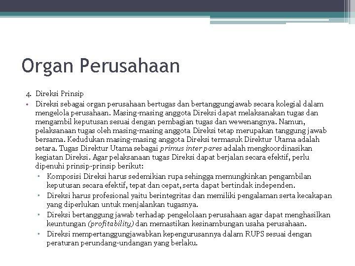 Organ Perusahaan 4. Direksi Prinsip • Direksi sebagai organ perusahaan bertugas dan bertanggungjawab secara