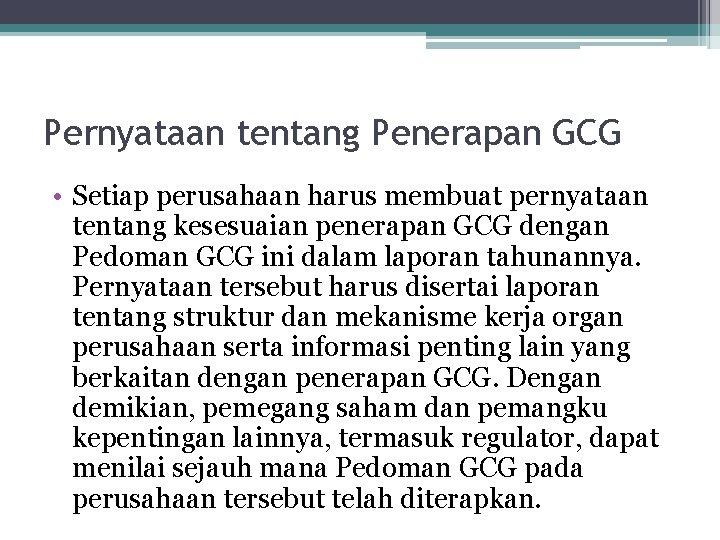 Pernyataan tentang Penerapan GCG • Setiap perusahaan harus membuat pernyataan tentang kesesuaian penerapan GCG