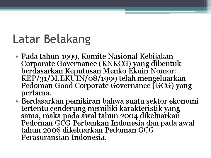 Latar Belakang • Pada tahun 1999, Komite Nasional Kebijakan Corporate Governance (KNKCG) yang dibentuk