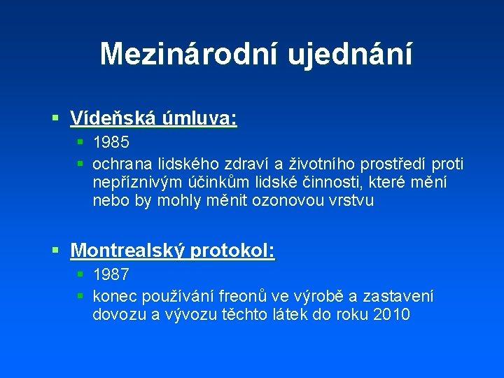 Mezinárodní ujednání § Vídeňská úmluva: § 1985 § ochrana lidského zdraví a životního prostředí