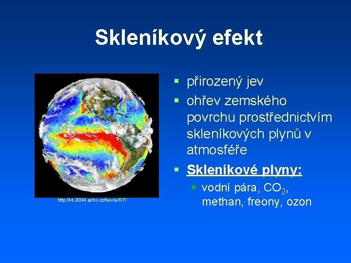 Skleníkový efekt § přirozený jev § ohřev zemského povrchu prostřednictvím skleníkových plynů v atmosféře