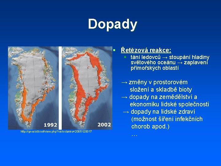 Dopady § Řetězová reakce: § tání ledovců → stoupání hladiny světového oceánu → zaplavení