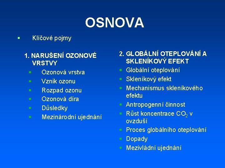 OSNOVA § Klíčové pojmy 1. NARUŠENÍ OZONOVÉ VRSTVY § Ozonová vrstva § Vznik ozonu