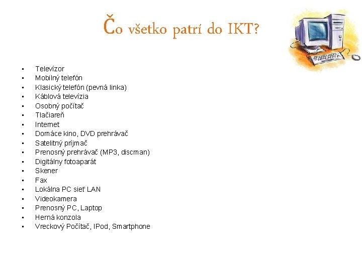 Čo všetko patrí do IKT? • • • • • Televízor Mobilný telefón Klasický