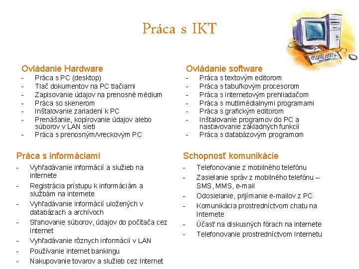 Práca s IKT Ovládanie Hardware Ovládanie software - - - Práca s PC (desktop)