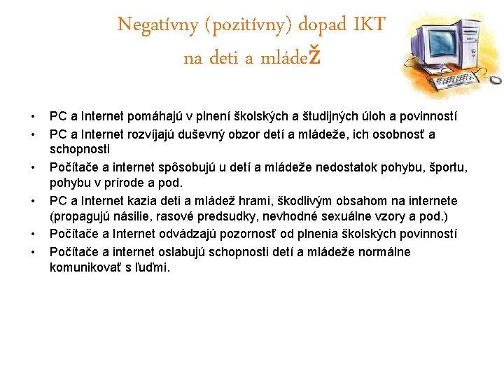 Negatívny (pozitívny) dopad IKT na deti a mládež • • • PC a Internet