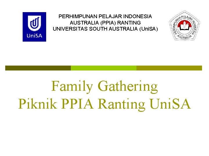 PERHIMPUNAN PELAJAR INDONESIA AUSTRALIA (PPIA) RANTING UNIVERSITAS SOUTH AUSTRALIA (Uni. SA) Family Gathering Piknik
