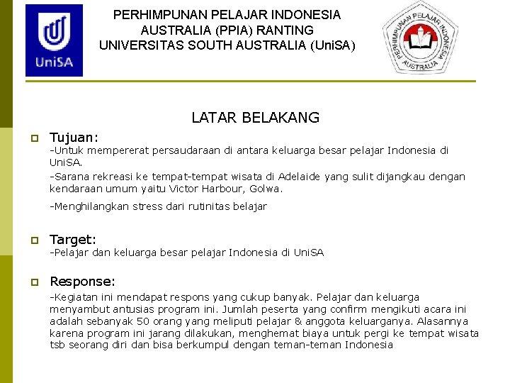 PERHIMPUNAN PELAJAR INDONESIA AUSTRALIA (PPIA) RANTING UNIVERSITAS SOUTH AUSTRALIA (Uni. SA) LATAR BELAKANG p