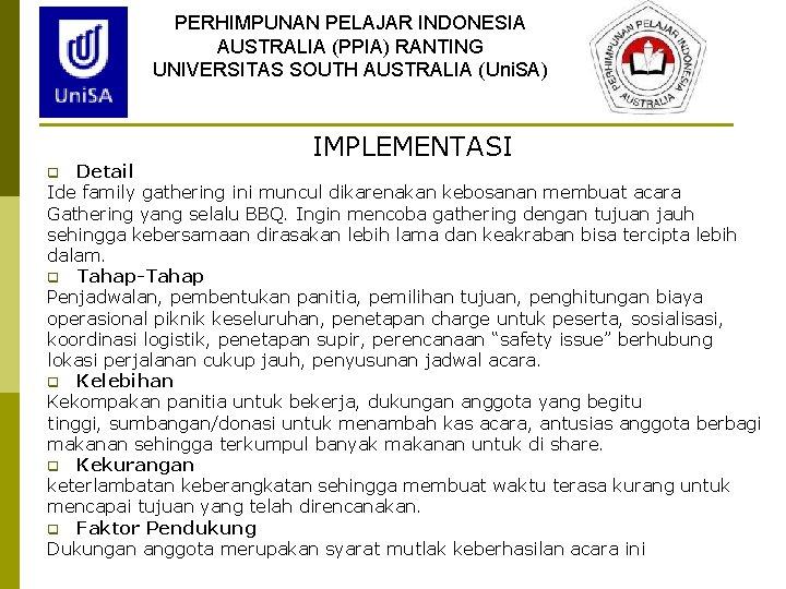PERHIMPUNAN PELAJAR INDONESIA AUSTRALIA (PPIA) RANTING UNIVERSITAS SOUTH AUSTRALIA (Uni. SA) IMPLEMENTASI Detail Ide