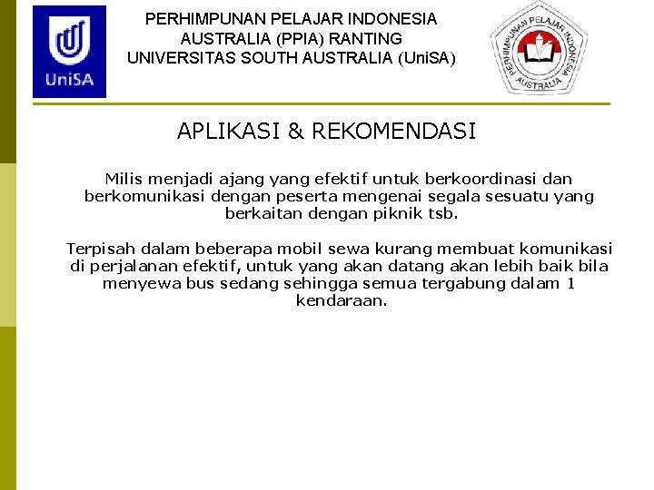 PERHIMPUNAN PELAJAR INDONESIA AUSTRALIA (PPIA) RANTING UNIVERSITAS SOUTH AUSTRALIA (Uni. SA) APLIKASI & REKOMENDASI