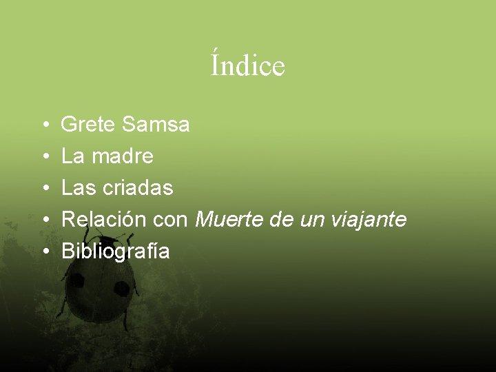 Índice • • • Grete Samsa La madre Las criadas Relación con Muerte de