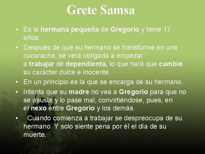 Grete Samsa • Es la hermana pequeña de Gregorio y tiene 17 años. •