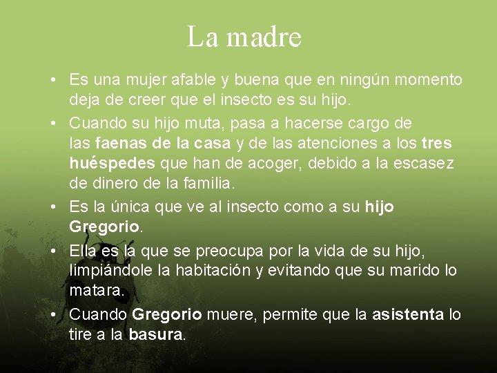 La madre • Es una mujer afable y buena que en ningún momento deja