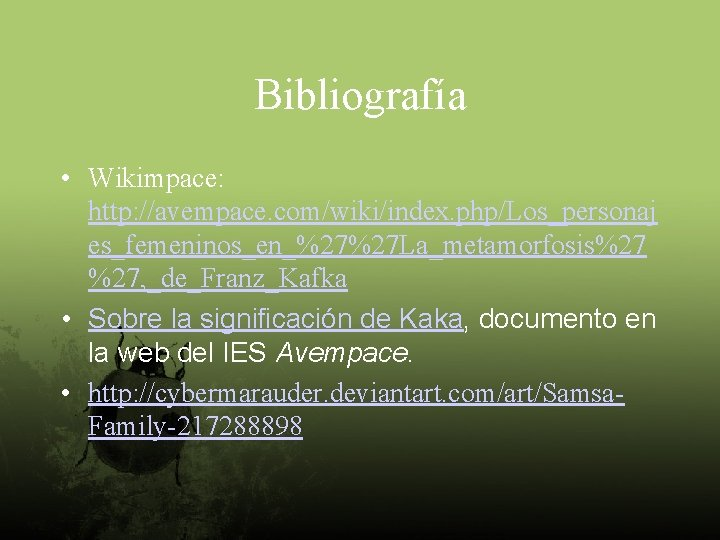 Bibliografía • Wikimpace: http: //avempace. com/wiki/index. php/Los_personaj es_femeninos_en_%27%27 La_metamorfosis%27 %27, _de_Franz_Kafka • Sobre la