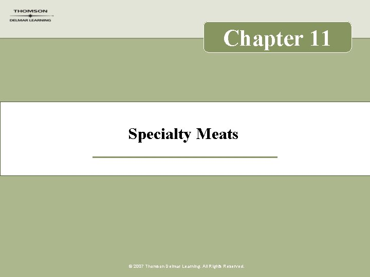 Chapter 11 Specialty Meats © 2007 Thomson Delmar Learning. All Rights Reserved.
