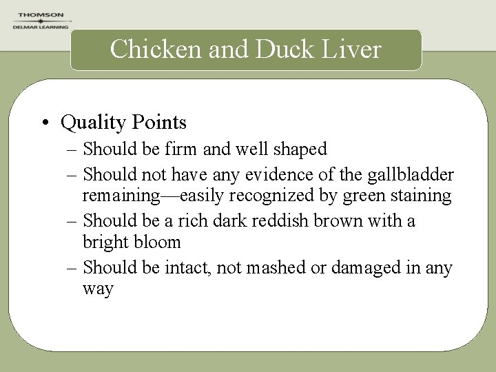 Chicken and Duck Liver • Quality Points – Should be firm and well shaped
