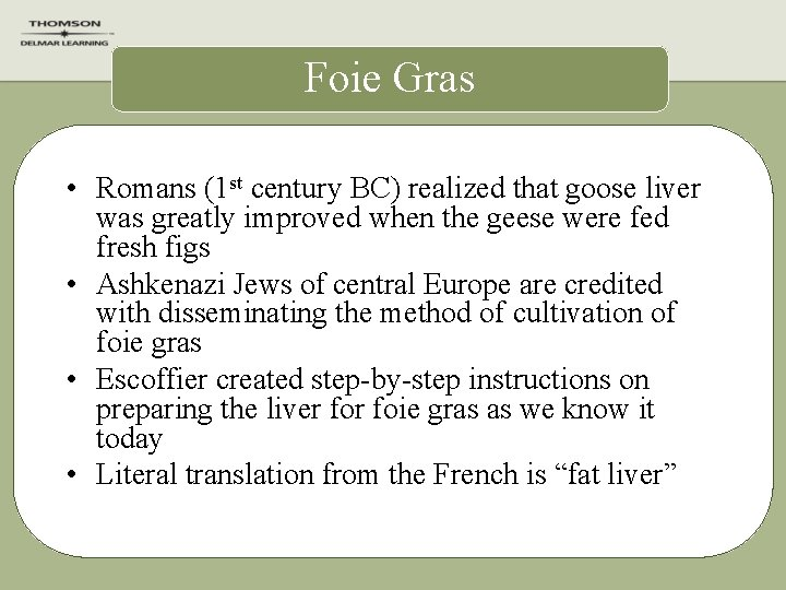Foie Gras • Romans (1 st century BC) realized that goose liver was greatly
