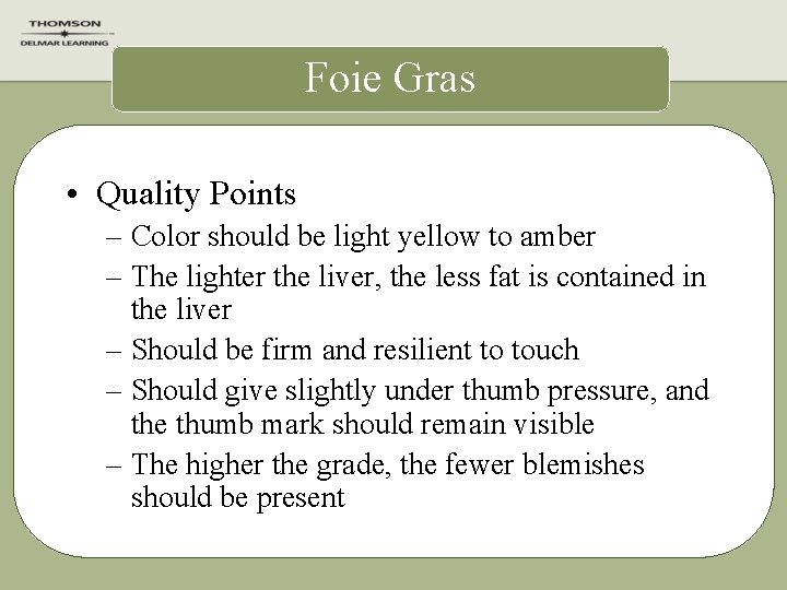 Foie Gras • Quality Points – Color should be light yellow to amber –