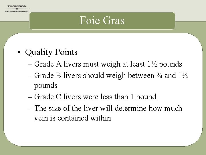 Foie Gras • Quality Points – Grade A livers must weigh at least 1½