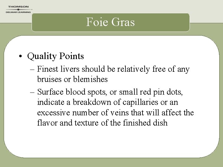 Foie Gras • Quality Points – Finest livers should be relatively free of any