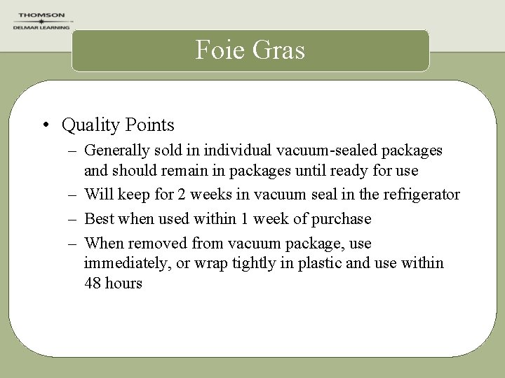 Foie Gras • Quality Points – Generally sold in individual vacuum-sealed packages and should