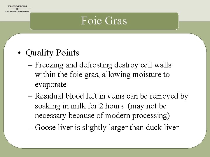 Foie Gras • Quality Points – Freezing and defrosting destroy cell walls within the