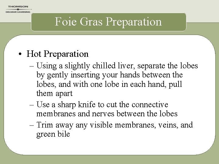 Foie Gras Preparation • Hot Preparation – Using a slightly chilled liver, separate the