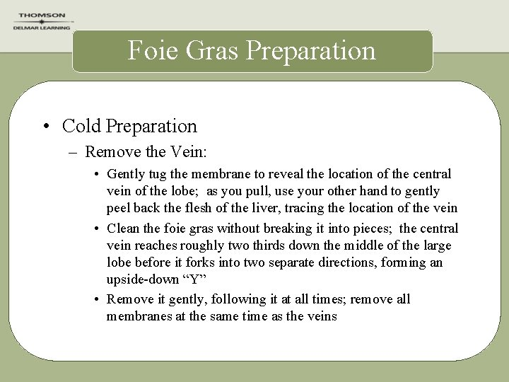 Foie Gras Preparation • Cold Preparation – Remove the Vein: • Gently tug the