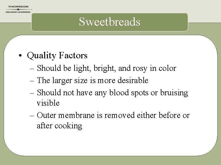 Sweetbreads • Quality Factors – Should be light, bright, and rosy in color –
