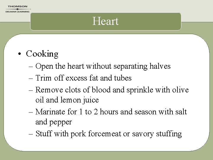 Heart • Cooking – Open the heart without separating halves – Trim off excess