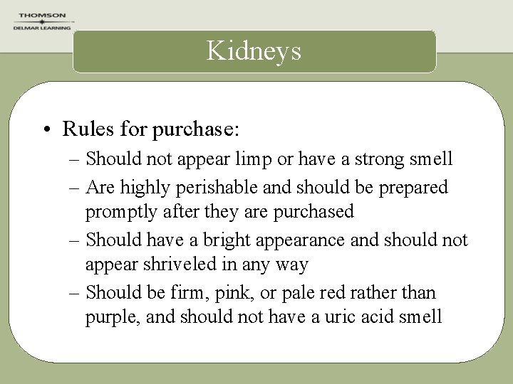 Kidneys • Rules for purchase: – Should not appear limp or have a strong