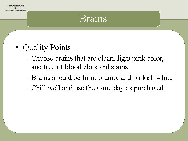 Brains • Quality Points – Choose brains that are clean, light pink color, and