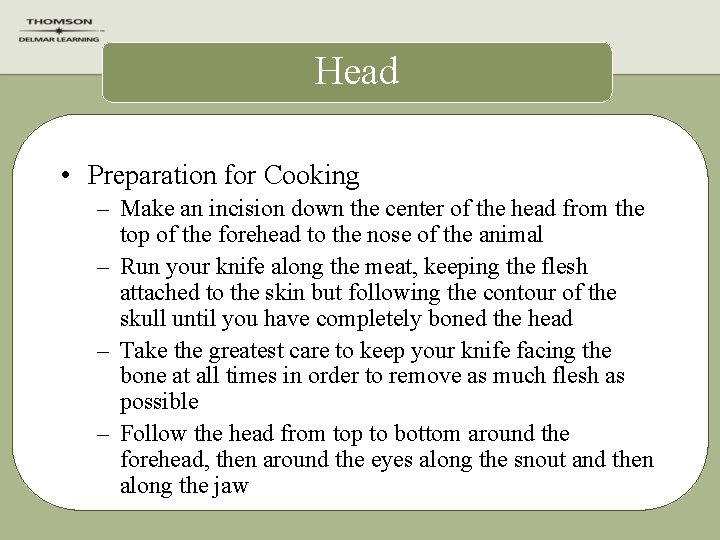 Head • Preparation for Cooking – Make an incision down the center of the