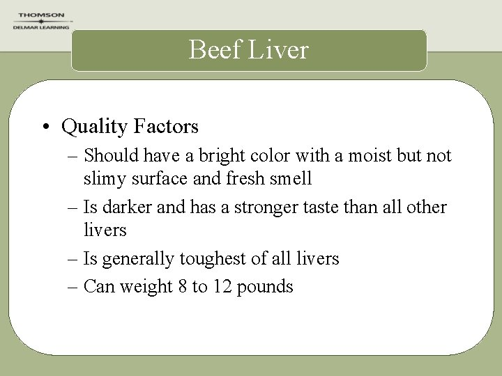 Beef Liver • Quality Factors – Should have a bright color with a moist