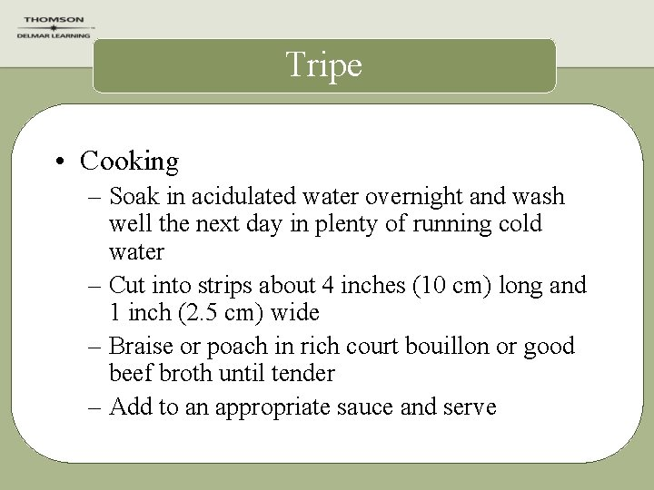 Tripe • Cooking – Soak in acidulated water overnight and wash well the next