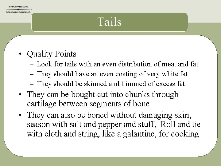 Tails • Quality Points – Look for tails with an even distribution of meat