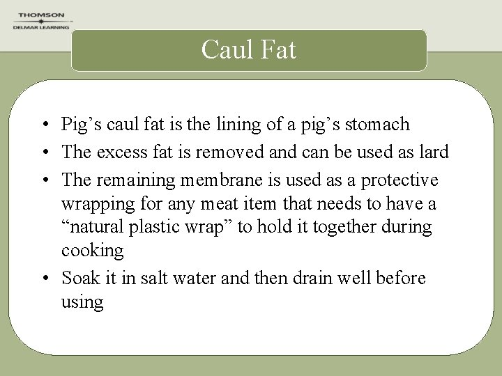 Caul Fat • Pig's caul fat is the lining of a pig's stomach •
