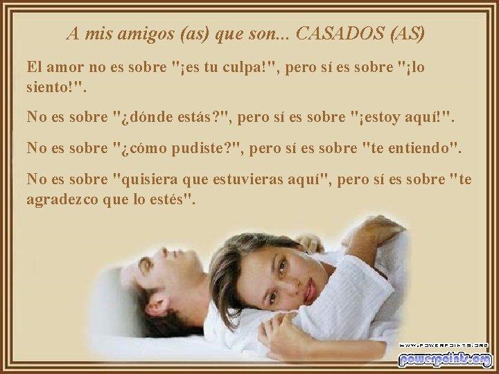 A mis amigos (as) que son. . . CASADOS (AS) El amor no es