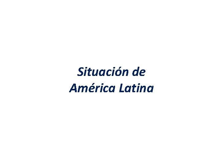 Situación de América Latina