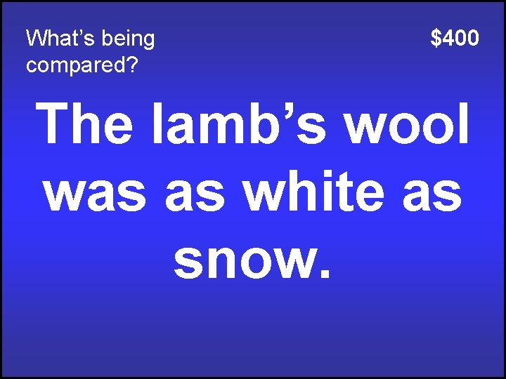 What's being compared? $400 The lamb's wool was as white as snow.