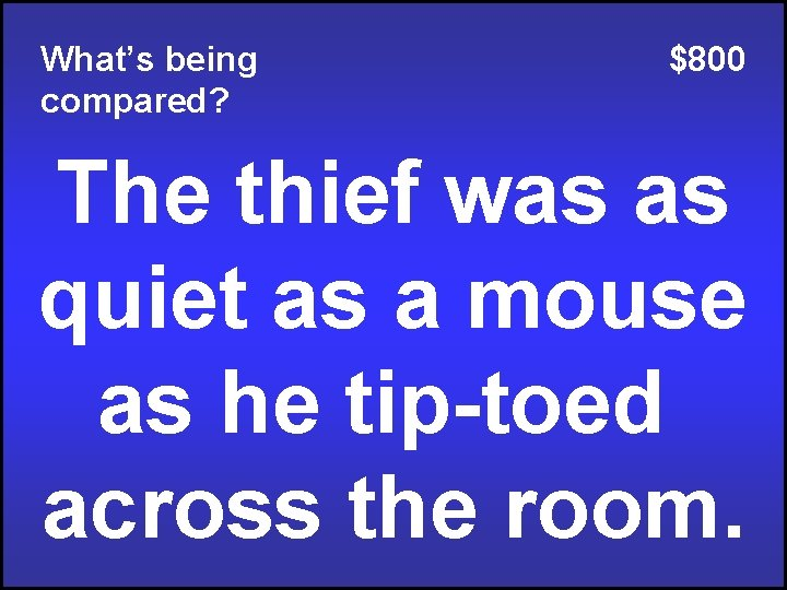 What's being compared? $800 The thief was as quiet as a mouse as he